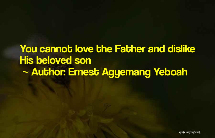 Loving Son Quotes By Ernest Agyemang Yeboah