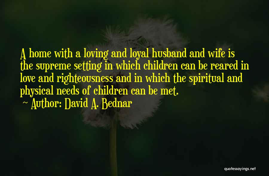 Loving Your Husband Quotes By David A. Bednar