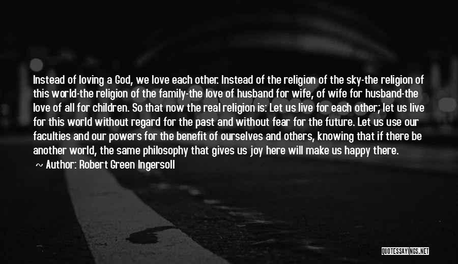 Loving Your Husband Quotes By Robert Green Ingersoll