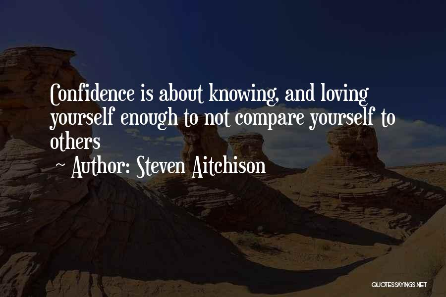 Loving Yourself And Self Confidence Quotes By Steven Aitchison