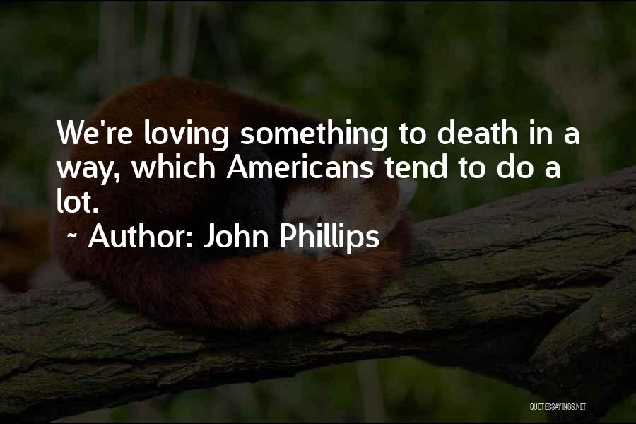 Loving Yourself More Than Others Quotes By John Phillips