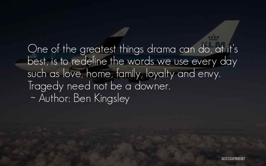 Loyalty To Family Quotes By Ben Kingsley