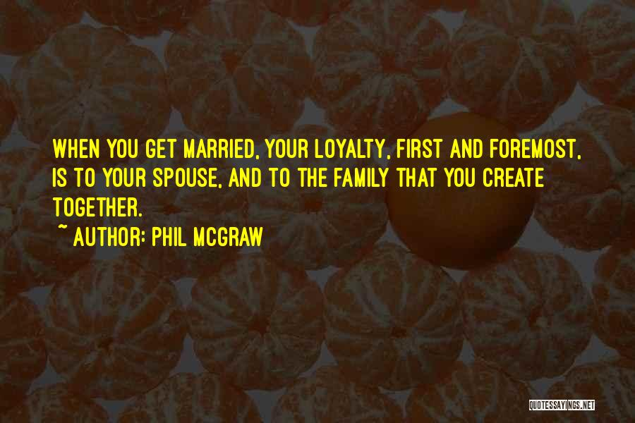 Loyalty To Family Quotes By Phil McGraw