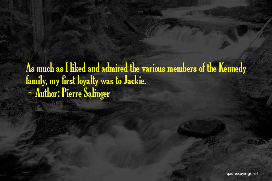 Loyalty To Family Quotes By Pierre Salinger