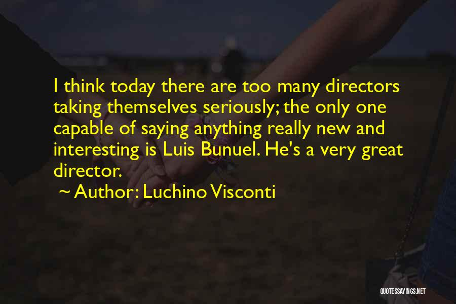 Luchino Visconti Quotes 892218