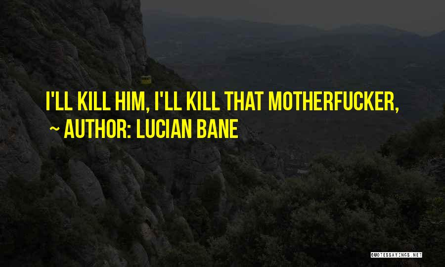 Lucian Bane Quotes 1737715