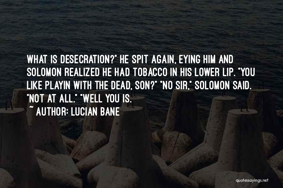 Lucian Bane Quotes 190454