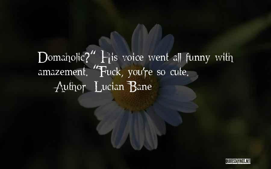 Lucian Bane Quotes 923060