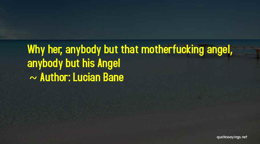 Lucian Bane Quotes 981421