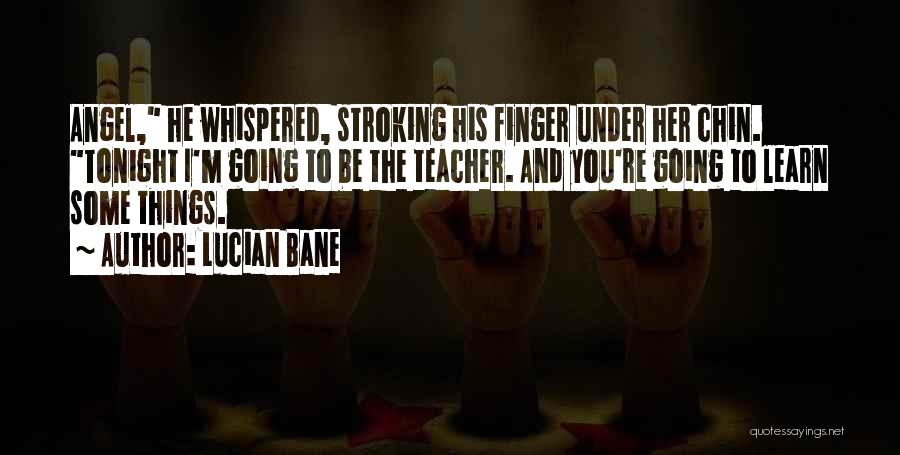 Lucian Bane Quotes 991576