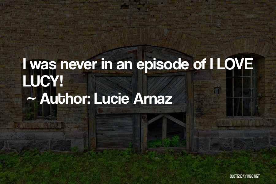 Lucie Arnaz Quotes 1310927