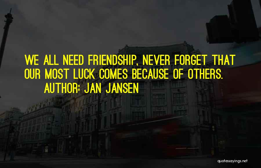 Luck And Friendship Quotes By Jan Jansen
