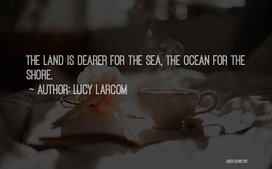 Lucy Larcom Quotes 738225