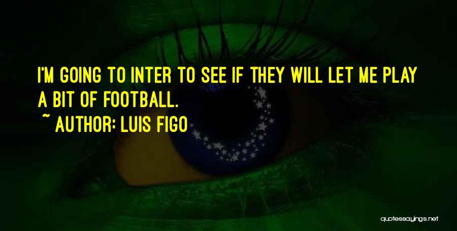 Luis Figo Quotes 504940