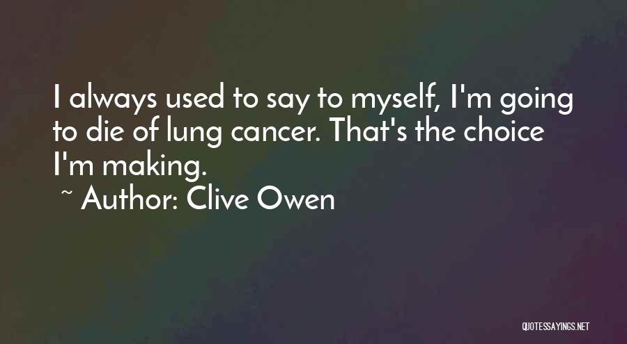 Lung Cancer Quotes By Clive Owen
