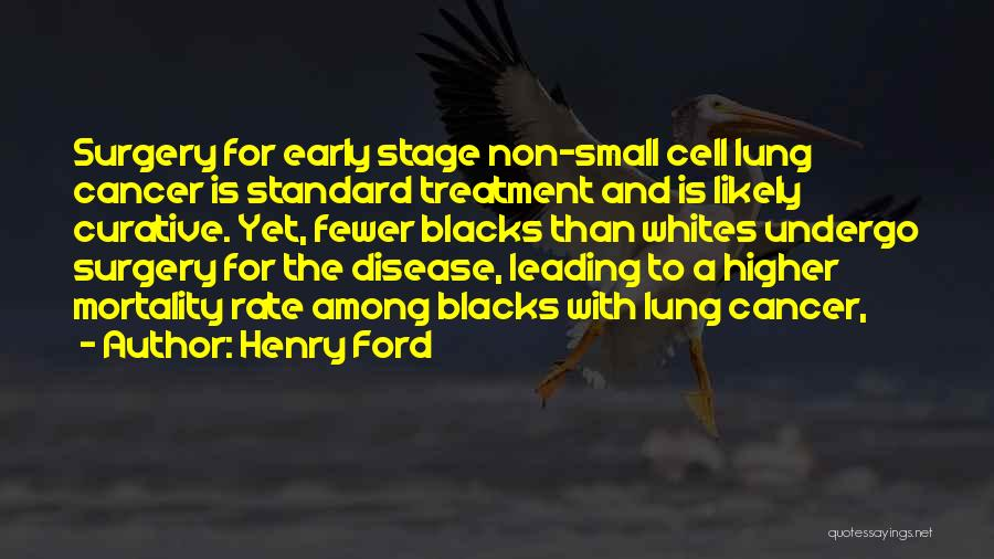 Lung Cancer Quotes By Henry Ford