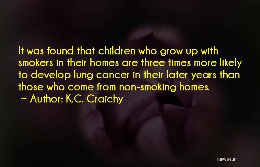Lung Cancer Quotes By K.C. Craichy