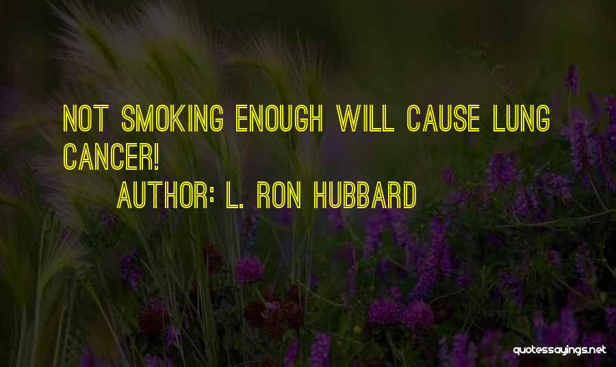 Lung Cancer Quotes By L. Ron Hubbard