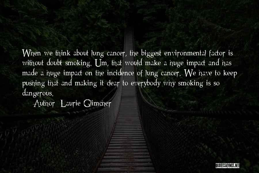 Lung Cancer Quotes By Laurie Glimcher