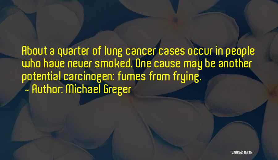 Lung Cancer Quotes By Michael Greger