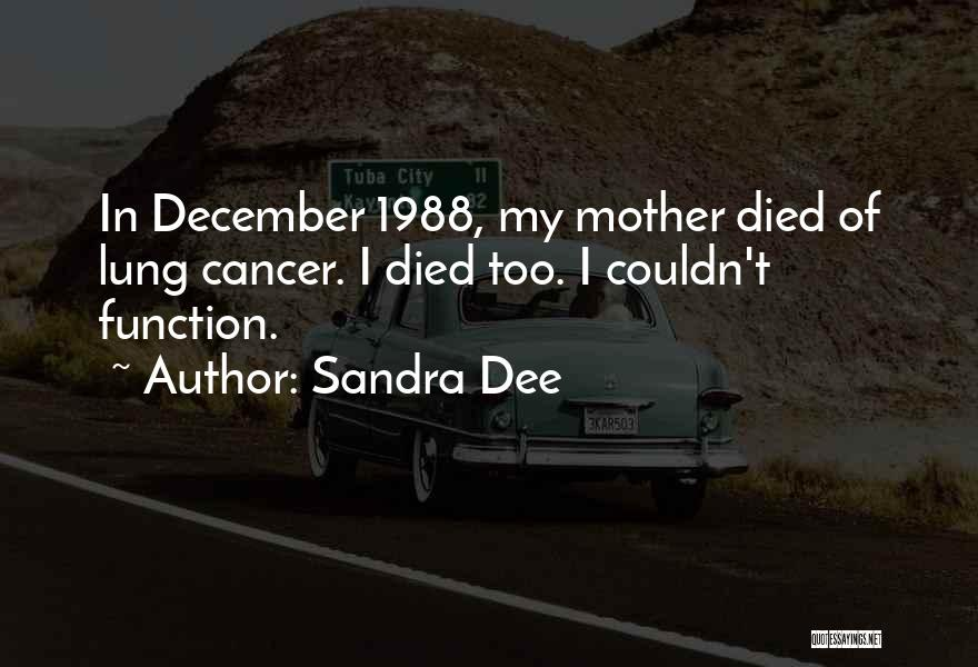 Lung Cancer Quotes By Sandra Dee