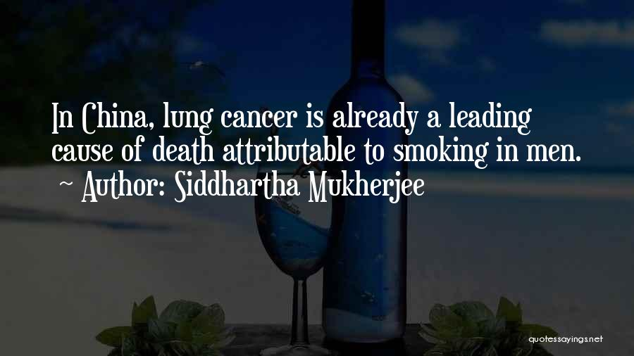 Lung Cancer Quotes By Siddhartha Mukherjee