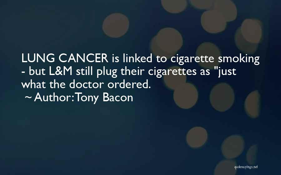 Lung Cancer Quotes By Tony Bacon