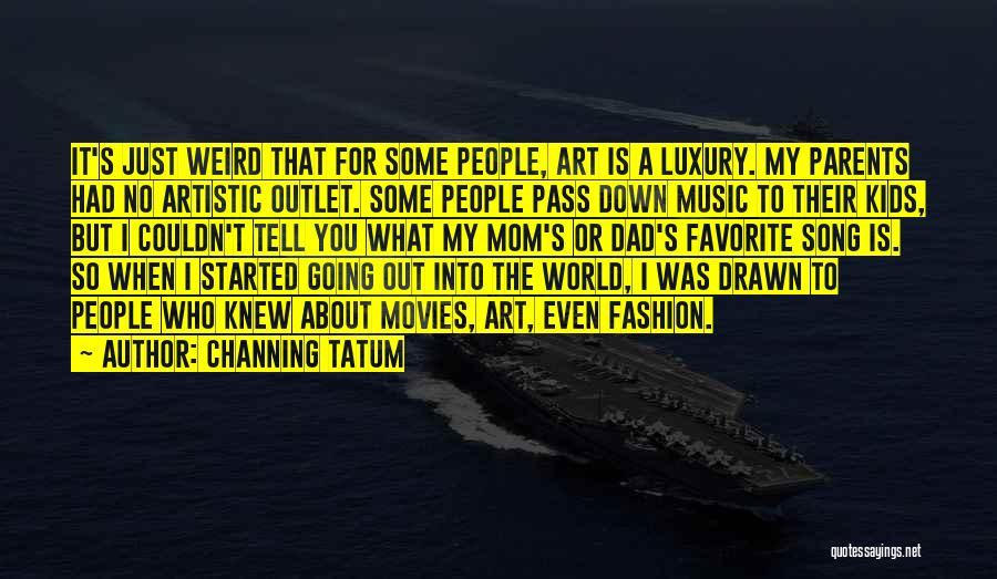 Luxury Fashion Quotes By Channing Tatum
