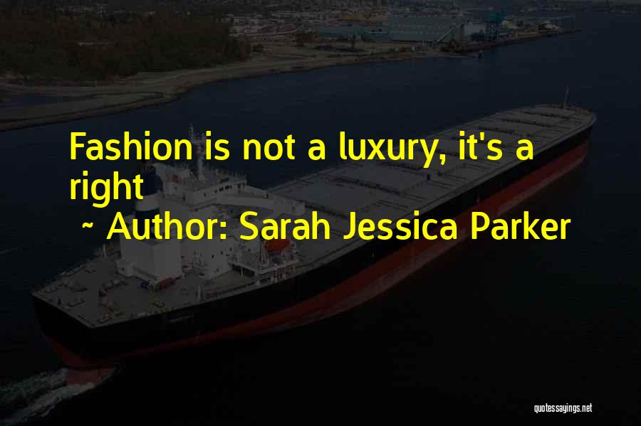 Luxury Fashion Quotes By Sarah Jessica Parker