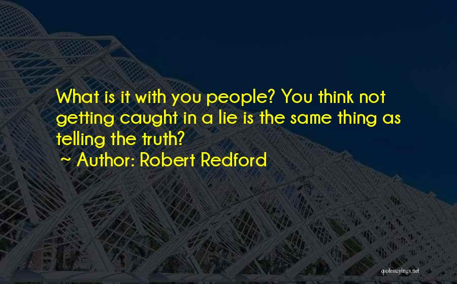 Lying And Getting Caught Quotes By Robert Redford