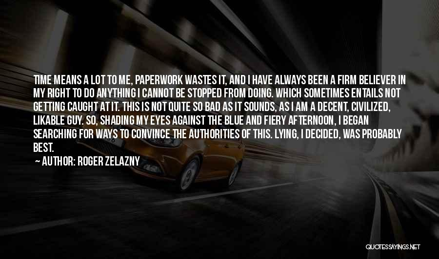 Lying And Getting Caught Quotes By Roger Zelazny