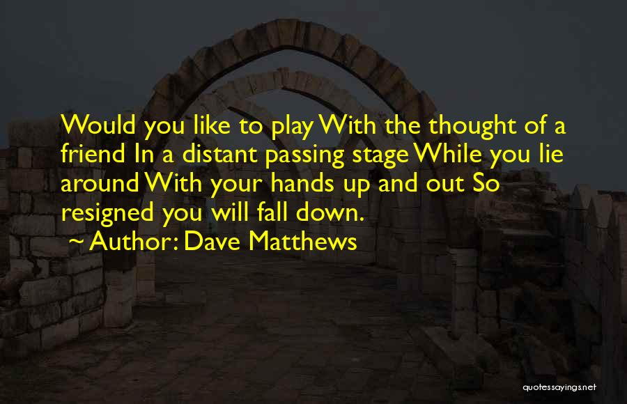 Lying To Your Best Friend Quotes By Dave Matthews