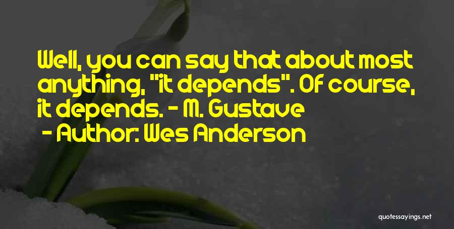M Gustave Quotes By Wes Anderson
