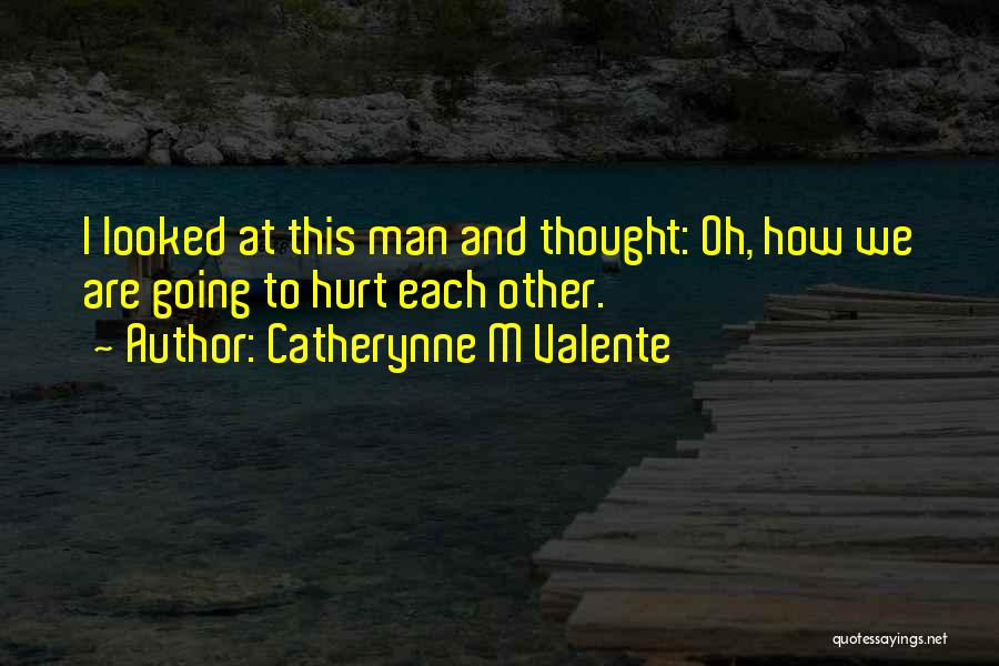 M Hurt Quotes By Catherynne M Valente