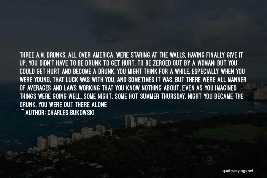 M Hurt Quotes By Charles Bukowski