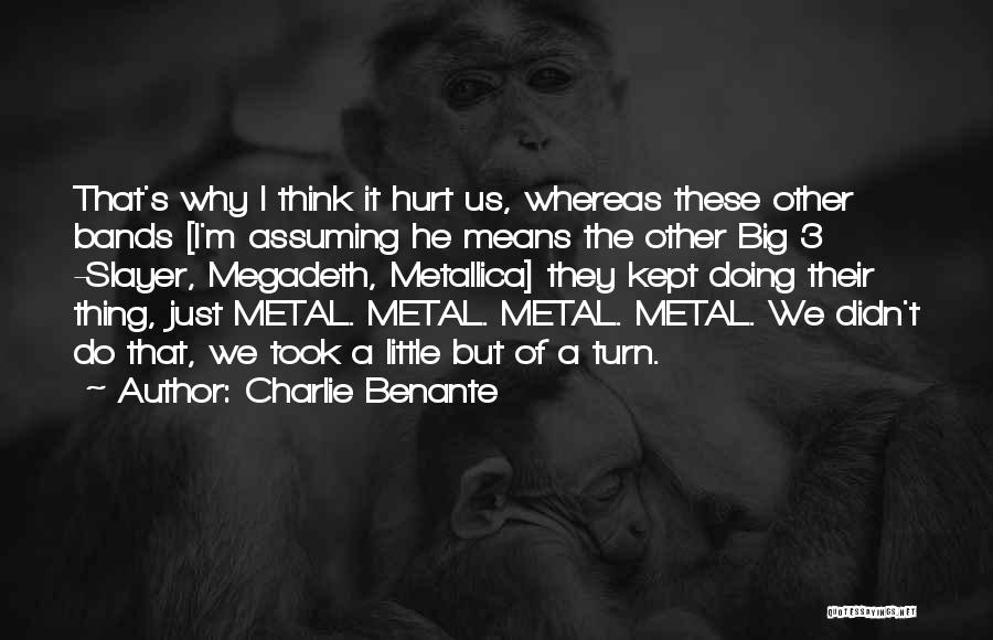 M Hurt Quotes By Charlie Benante