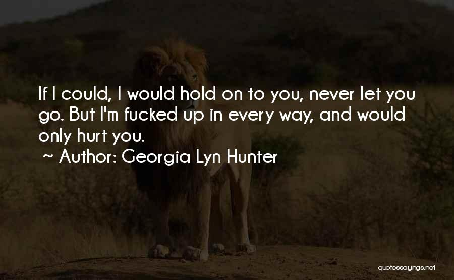M Hurt Quotes By Georgia Lyn Hunter