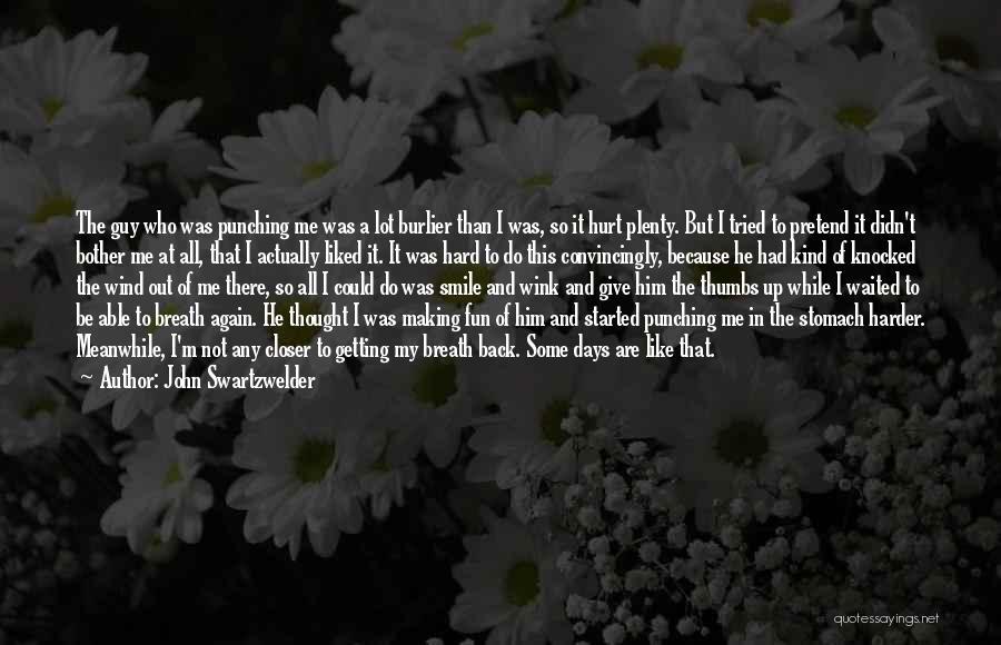 M Hurt Quotes By John Swartzwelder