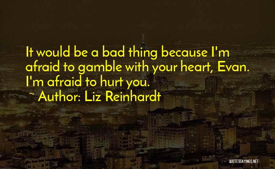 M Hurt Quotes By Liz Reinhardt