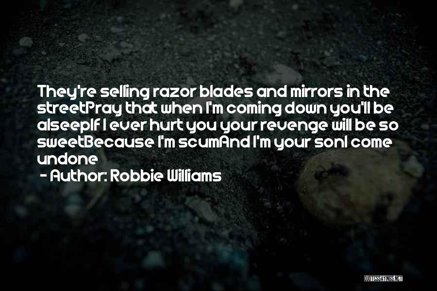 M Hurt Quotes By Robbie Williams