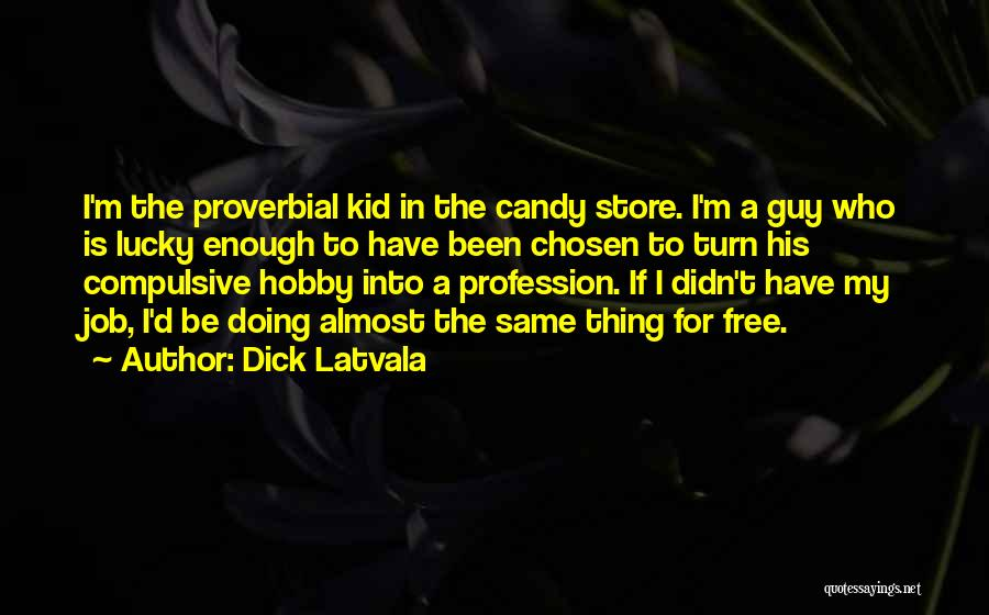 M&m Candy Quotes By Dick Latvala