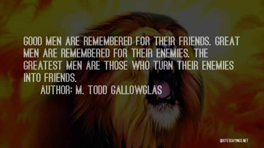 M. Todd Gallowglas Quotes 1549405