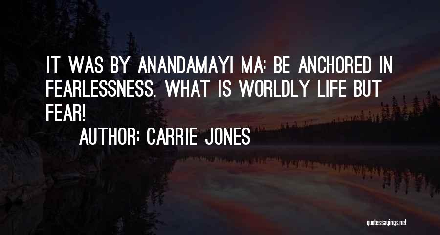 Ma Anandamayi Quotes By Carrie Jones