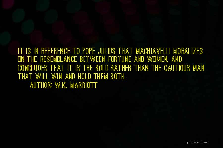Machiavelli Fortune Quotes By W.K. Marriott