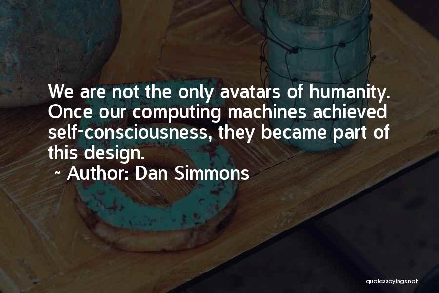 Machines Quotes By Dan Simmons