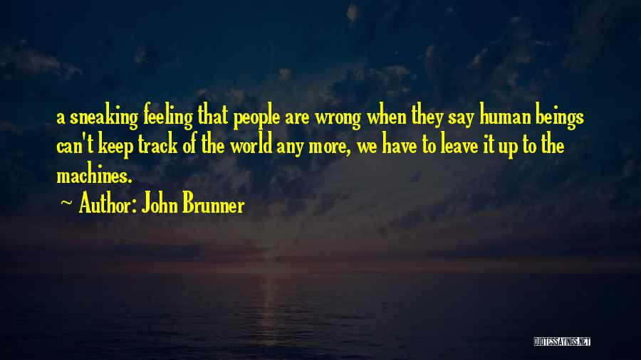 Machines Quotes By John Brunner