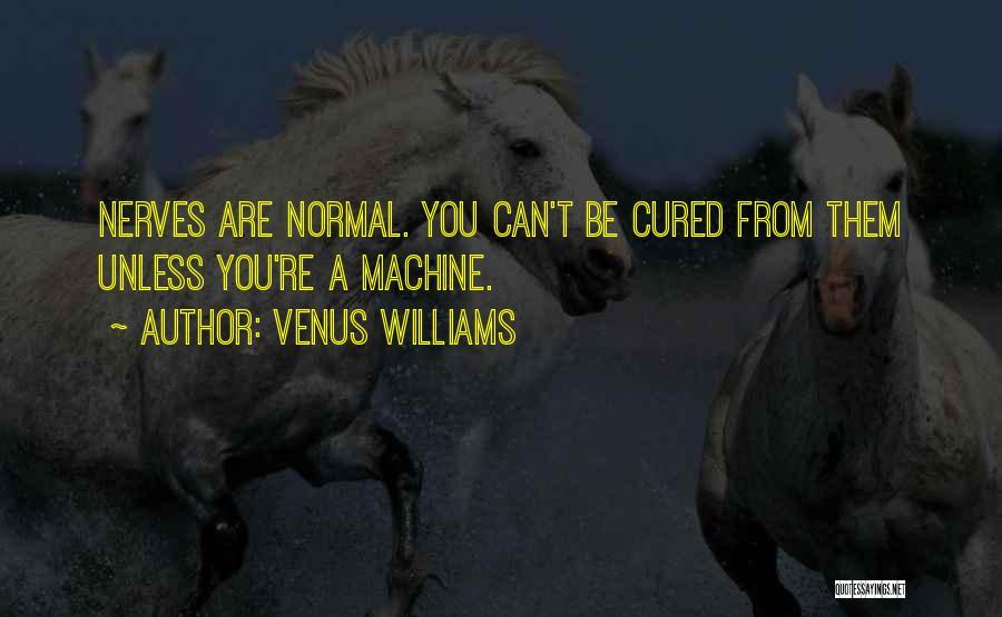 Machines Quotes By Venus Williams