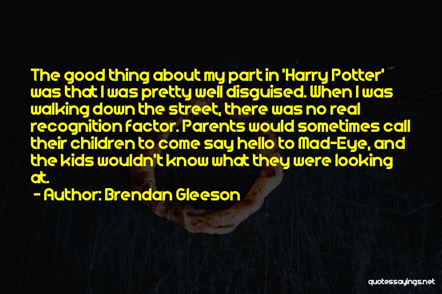 Mad Eye Quotes By Brendan Gleeson