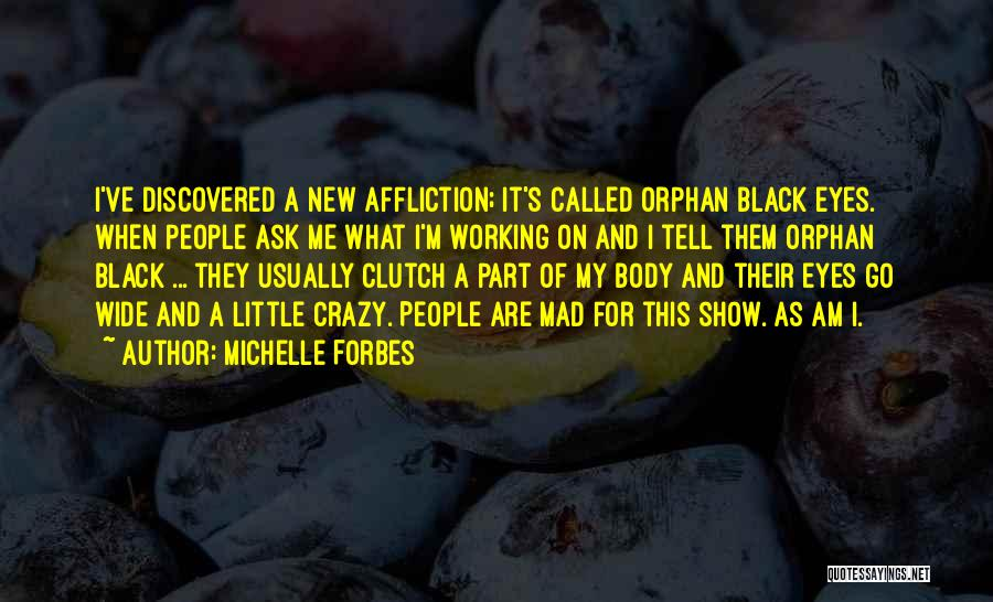 Mad Eye Quotes By Michelle Forbes