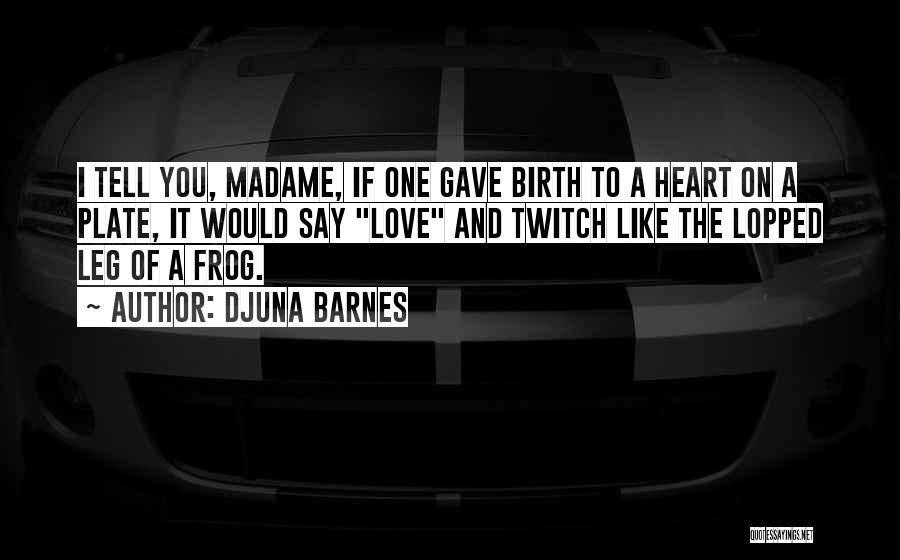 Madame Quotes By Djuna Barnes